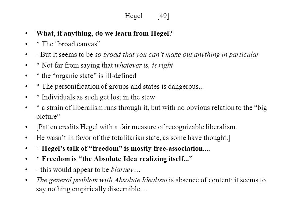 Hegel [49] What, if anything, do we learn from Hegel * The broad canvas